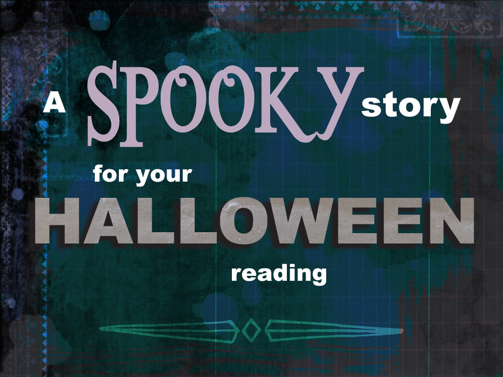 A spooky story for your Halloween reading